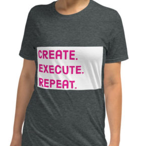 Create. Execute. Repeat. shirt