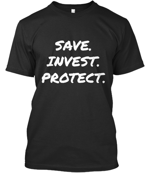 Save. Invest. Protect. T-Shirt